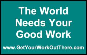 The World Needs Your Good Work - image